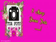 Crea cartoline personalizzate per Festa della Donna | 8 Marzo Buona Festa ...! - Cornice foto per la Festa delle Donne