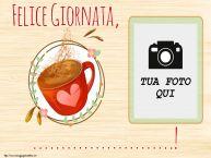 Crea cartoline personalizzate di buongiorno | Felice Giornata, ...! - Cornice foto