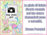 Crea cartoline personalizzate di Pasqua | La gioia di Cristo risorto scenda nel tuo cuore donandoti pace e serenità. Buona Pasqua!