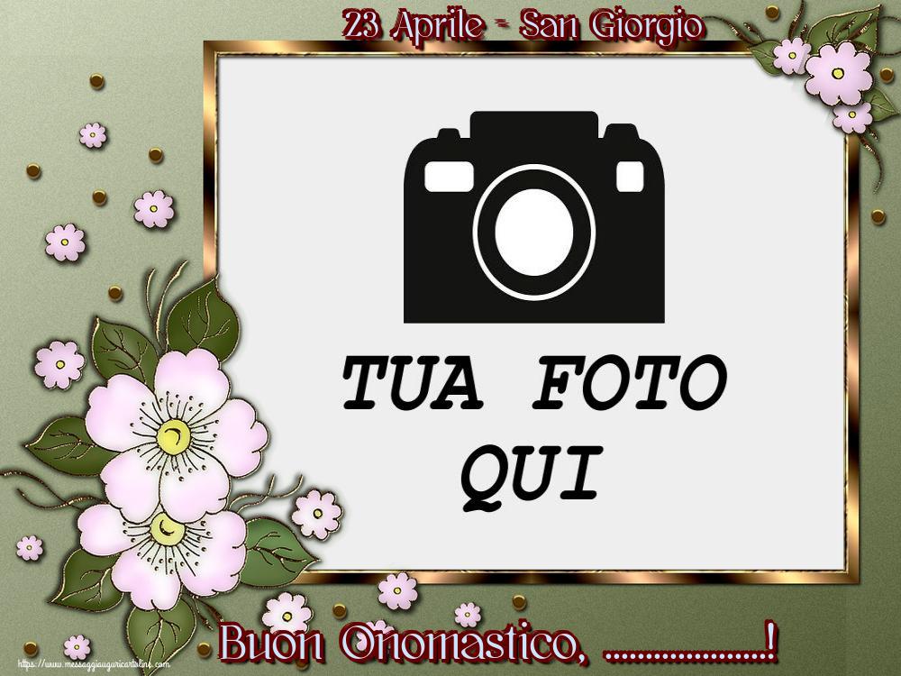 Crea cartoline personalizzate di San Giorgio   23 Aprile - San Giorgio Buon Onomastico, ...! - Cornice foto