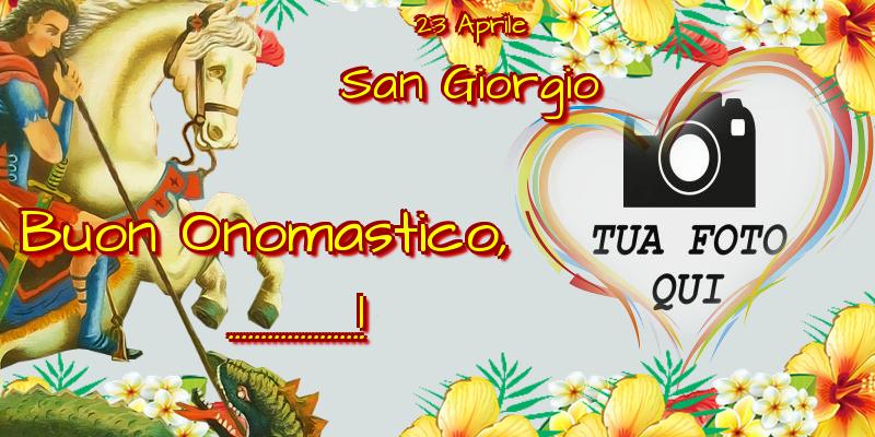 Crea cartoline personalizzate di San Giorgio   23 Aprile San Giorgio Buon Onomastico, ...! - Cornice foto