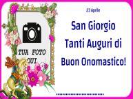 Crea cartoline personalizzate di San Giorgio | 23 Aprile San Giorgio Tanti Auguri di Buon Onomastico! ... - Cornice foto