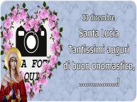 Crea cartoline personalizzate di Santa Lucia   13 dicembre Santa Lucia Tantissimi auguri di buon onomastico, ...! - Cornice foto
