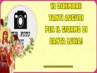 Crea cartoline personalizzate di Santa Lucia   13 dicembre Tanti auguri per il giorno di Santa Lucia! ...!