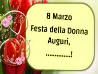 Crea cartoline personalizzate per Festa della Donna | 8 Marzo Festa della Donna Auguri, ...!