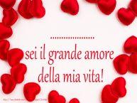 Crea cartoline personalizzate d'amore | ... sei il grande amore della mia vita!