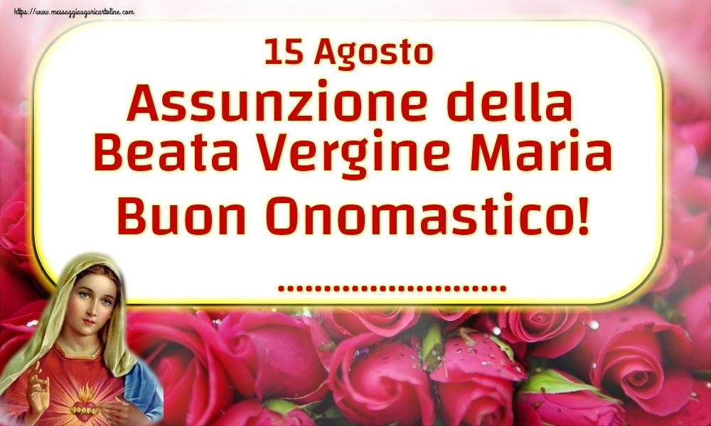 Crea cartoline personalizzate di Assunzione della Beata Vergine Maria   15 Agosto Assunzione della Beata Vergine Maria Buon Onomastico! ...