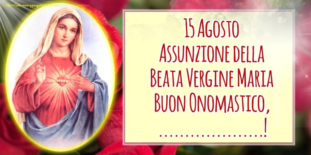 Crea cartoline personalizzate di Assunzione della Beata Vergine Maria   15 Agosto Assunzione della Beata Vergine Maria Buon Onomastico, ...!