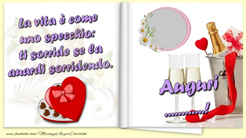 Crea cartoline personalizzate di auguri | La vita è come uno specchio:  ti sorride se la guardi sorridendo. Auguri ...