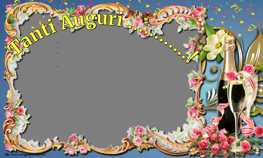 Crea cartoline personalizzate di auguri | Tanti Auguri ...! - Cornice foto di Auguri