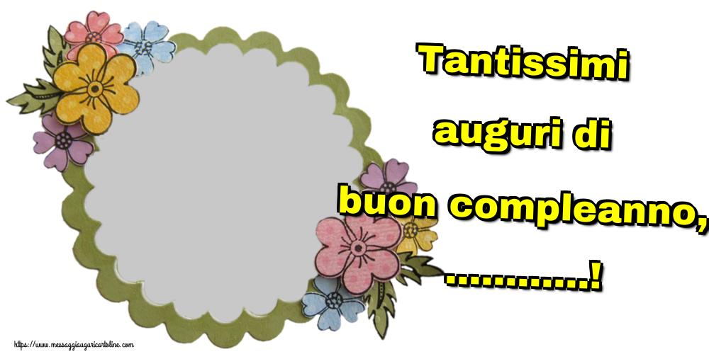Crea cartoline personalizzate di auguri   Tantissimi auguri di buon compleanno, ...! -