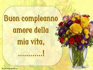 Crea cartoline personalizzate di auguri | Buon compleanno amore della mia vita, ...!