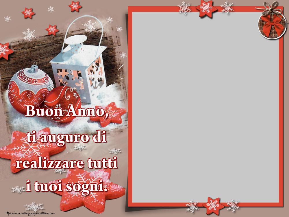 Crea cartoline personalizzate di Buon Anno   Buon Anno, ti auguro di realizzare tutti i tuoi sogni. - Cornice foto di Buon Anno
