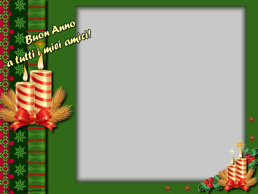 Crea cartoline personalizzate di Buon Anno   Buon Anno a tutti i miei amici! - Cornice foto di Buon Anno