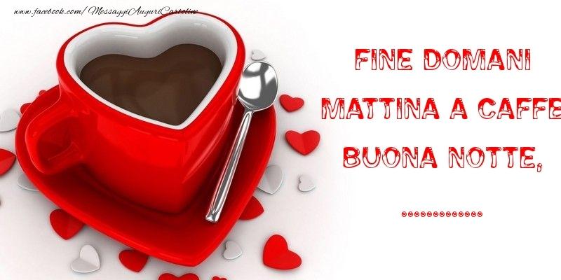 Crea cartoline personalizzate di buonanotte | Fine domani mattina a caffe Buona Notte, ...