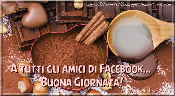 Crea cartoline personalizzate di buongiorno   A tutti gli amici di Facebook... Buona Giornata