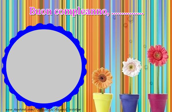 Crea cartoline personalizzate di buongiorno | Buon compleanno, ...