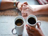 Crea cartoline personalizzate di buongiorno | Voglio un buongiorno un bacio e un caffè. ...