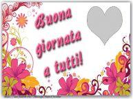Crea cartoline personalizzate di buongiorno | Buona giornata a tutti!