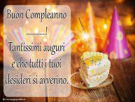 Crea cartoline personalizzate di compleanno   Buon Compleanno ...! Tantissimi auguri e che tutti i tuoi desideri si avverino.