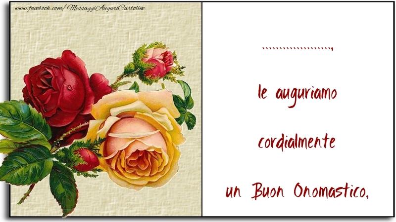 Crea cartoline personalizzate di onomastico | le auguriamo cordialmente un Buon Onomastico, ...