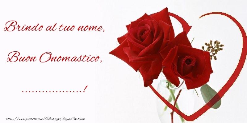 Crea cartoline personalizzate di onomastico   Brindo al tuo nome, Buon Onomastico, ...