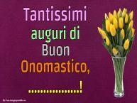 Crea cartoline personalizzate di onomastico | Tantissimi auguri di Buon Onomastico, ...!