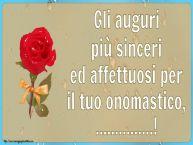 Crea cartoline personalizzate di onomastico   Gli auguri più sinceri ed affettuosi per il tuo onomastico, ...!
