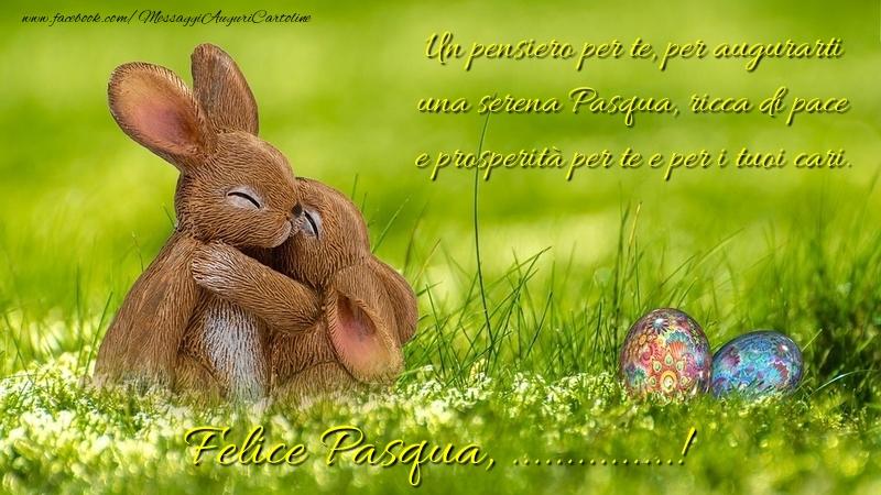 Crea cartoline personalizzate di Pasqua | Un pensiero per te, per augurarti una serena Pasqua, ricca di pace e prosperità per te e per i tuoi cari. Felice Pasqua ...