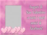 Crea cartoline personalizzate di San Valentino | Auguri di San Valentino a tutti i miei amici di facebook!
