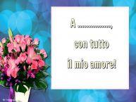 Crea cartoline personalizzate di San Valentino   A ..., con tutto il mio amore!