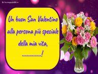 Crea cartoline personalizzate di San Valentino   Un buon San Valentino alla persona più speciale della mia vita, ...!